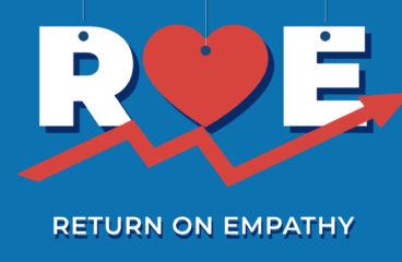 Do you want a ROE (Return on Empathy)?